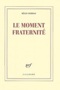 Le Moment Fraternite 201x300 Le Moment Fraternité (Gallimard)